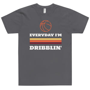 Everyday I'm Dribblin T-Shirt (Made in the USA)