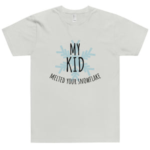 My Kid Melted Your Snowflake T-Shirt Made in the USA