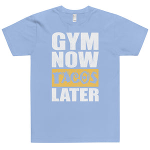 GYM NOW TACOS LATER T-Shirt (MADE IN THE USA)