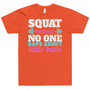 Squat Because No One Raps About Little Butts T-Shirt (Made in the USA)