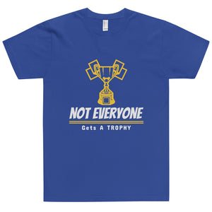Not Everyone Gets A Trophy T-Shirt (Made in the USA)