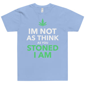 IM NOT AS THINK AS YOU STONED I AM T-Shirt (MADE IN THE USA)