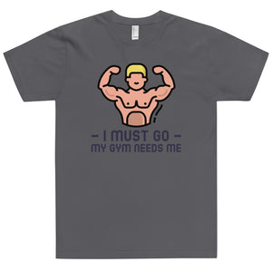 My Gym Needs Me T-Shirt (Made in the USA)