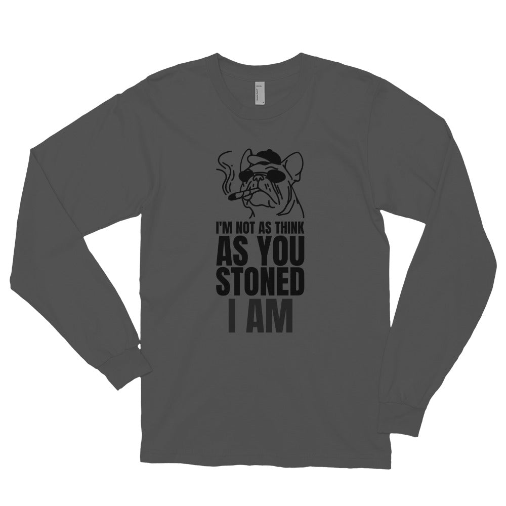 IM NOT AS THINK AS YOU STONED I AM Long sleeve t-shirt (MADE IN THE USA)