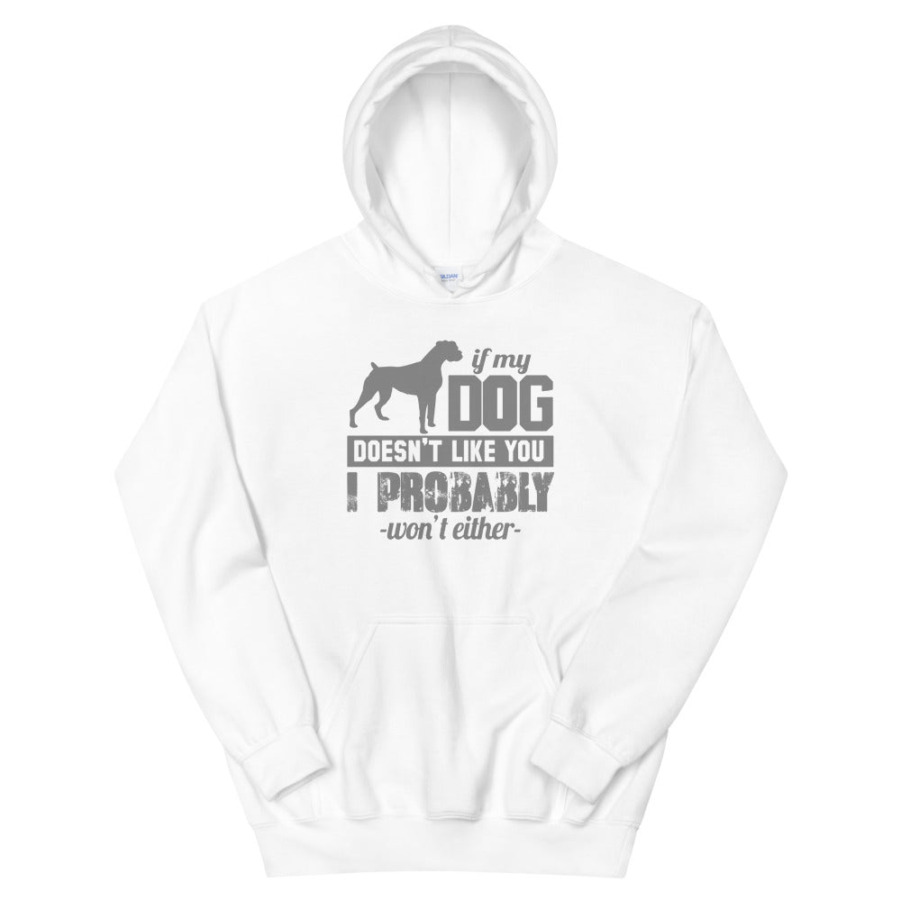 IF MY DOG DOESN'T LIKE YOU Hoodie