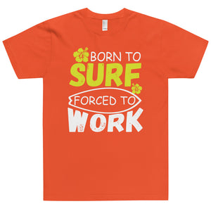 Born to Surf Forced to Work T-Shirt (Made in the USA)