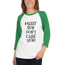 Load image into Gallery viewer, MESSY BUN, DON'T CARE HUN! 3/4 Sleeve T-SHIRT