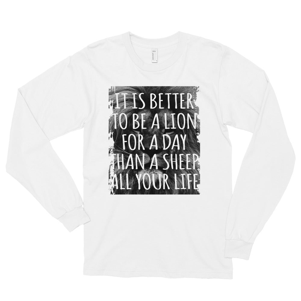 BETTER TO BE A LION  Long sleeve t-shirt (MADE IN THE USA)