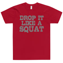 Load image into Gallery viewer, DROP IT LIKE A SQUAT T-Shirt (MADE IN THE USA)