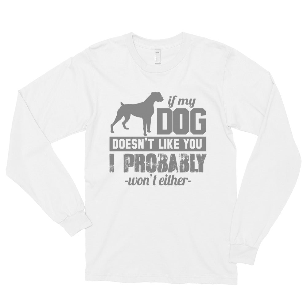 IF MY DOG DOESN'T LIKE YOU Long sleeve t-shirt (MADE IN THE USA)