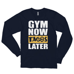 GYM NOW TACOS LATER Long sleeve t-shirt (MADE IN THE USA)