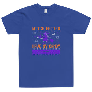 Witch Better Have My Candy T-Shirt (Made in the USA)