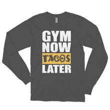 Load image into Gallery viewer, GYM NOW TACOS LATER Long sleeve t-shirt (MADE IN THE USA)