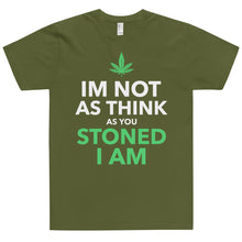 Load image into Gallery viewer, IM NOT AS THINK AS YOU STONED I AM T-Shirt (MADE IN THE USA)