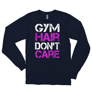 GYM HAIR DON'T CARE Long sleeve t-shirt (MADE IN THE USA)