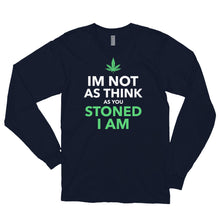 Load image into Gallery viewer, IM NOT AS THINK AS YOU STONED I AM Long sleeve t-shirt (MADE IN THE USA)