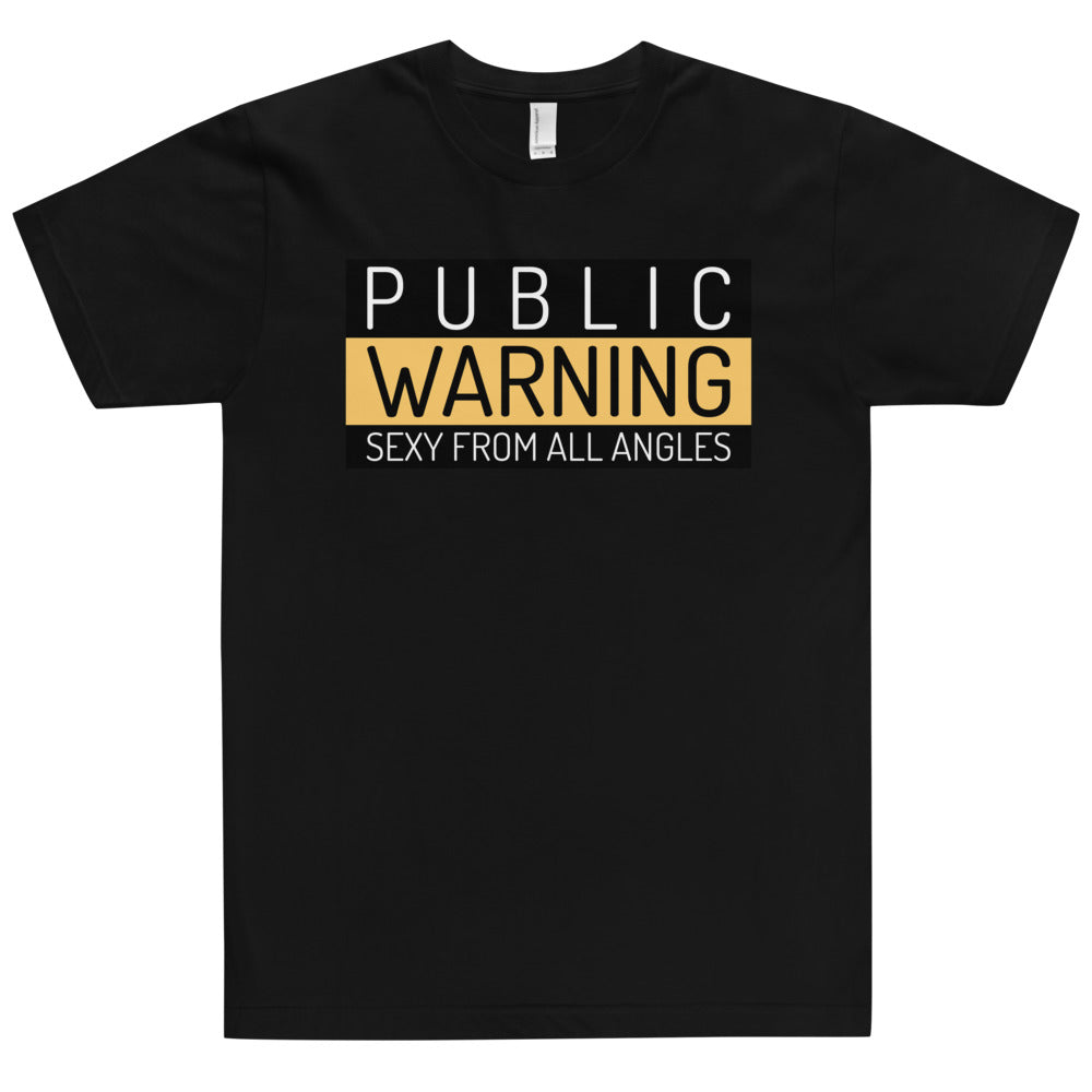 Public Warning Sexy from All Angles T-Shirt (Made in the USA)