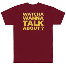 Load image into Gallery viewer, So... Watcha Wanna Talk about T-Shirt (Made in the USA)