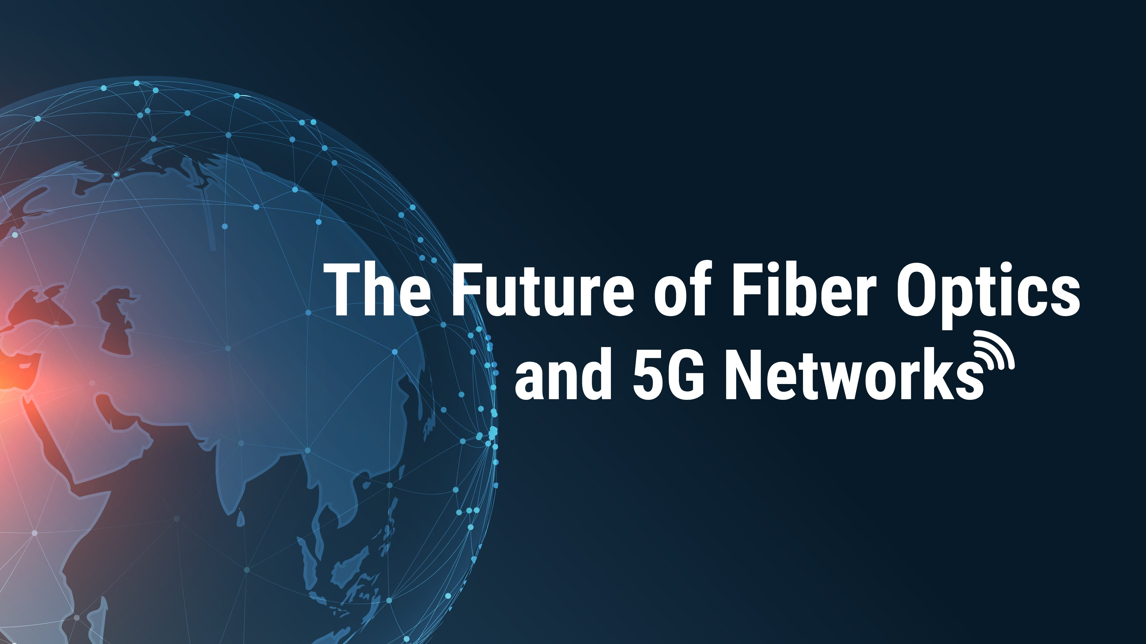 A Borderless World: The Future of Fiber Optics and 5G