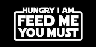 Hungry I Am Feed Me You Must T-Shirt