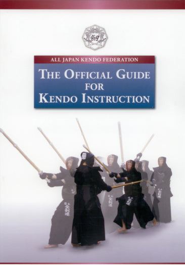 *NEW 2020 Edition* - The Official Guide for Kendo Instruction - All Japan Kendo Federation
