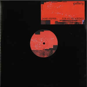 James Pepper ‎– For All My Wrongs EP - Gallery Recordings ‎– GLRY001