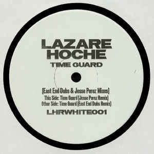 Lazare Hoche ‎– Time Guard [East End Dubs & Jesse Perez Mixes] - Lazare Hoche Records ‎– LHRWHITE001