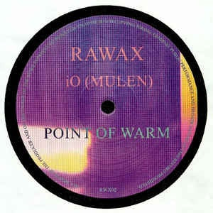 iO (Mulen) ‎– Point Of Warm - Rawax ‎– RWX02