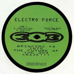 Electro Force ‎– Getting High - 303 Records ‎– 303-07