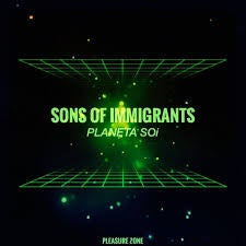 Sons Of Immigrants - Planeta SOi - PLEASURE ZONE - PLZ002LP