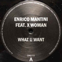 Enrico Mantini Feat. X Woman ‎– What U Want - Only One Music ‎– ONLY11