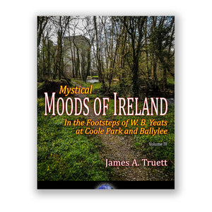 Mystical Moods of Ireland, Vol. IV: In the Footsteps of W. B. Yeats at Coole Park and Ballylee - James A. Truett - Moods of Ireland - Irish Art