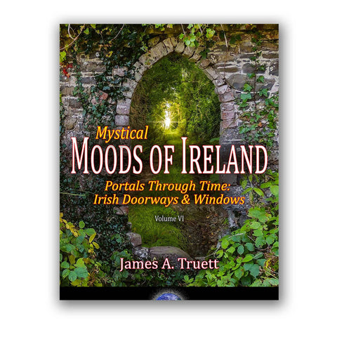 Coffee Table Book: Mystical Moods of Ireland, Vol. VI-Portals Through Time: Irish Doorways & Windows - James A. Truett - Moods of Ireland - Irish Art
