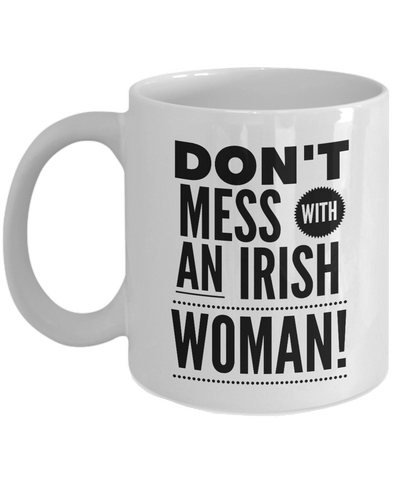 Don't Mess With An Irish Woman Ceramic Coffee Mug - James A. Truett - Moods of Ireland - Irish Art