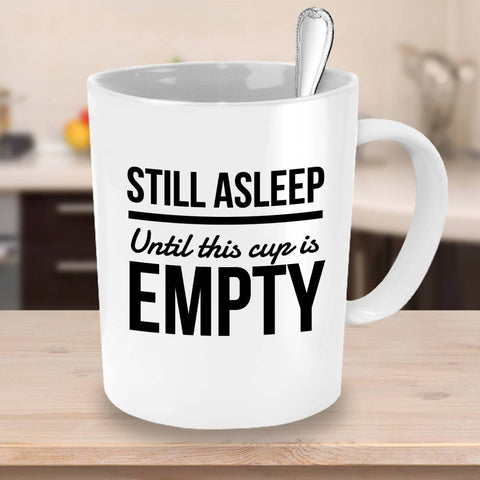 Image of Funny Coffee Mug  Still Asleep Until This Cup is Empty