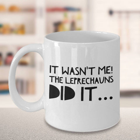 Image of It Wasn't Me, the Leprechauns Did It! Funny Coffee Mug