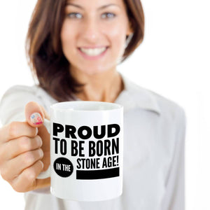 Funny Birthday Gift Proud to Be Born in the Stone Age Coffee Mug Coffee Mug Moods of Ireland