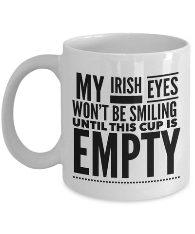 Image of Funny Irish Gift My Irish Eyes Won't Be Smiling Coffee Mug