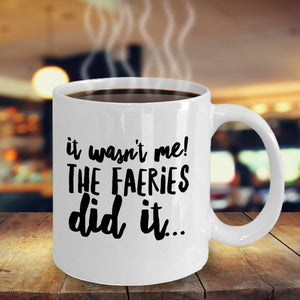 Funny Irish Gift It Wasn't Me The Faeries Did It Coffee Mug - James A. Truett - Moods of Ireland - Irish Art