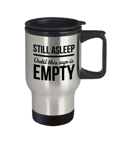 Image of Funny BFF Gift  Still Asleep  Until this Cup is Empty  Travel Mug  Stainless Steel