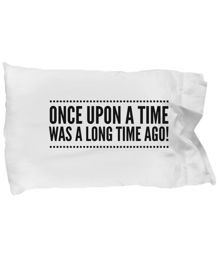 Funny Birthday Gift  BFF Gift  Once Upon a Time  Pillow Case  Microfiber
