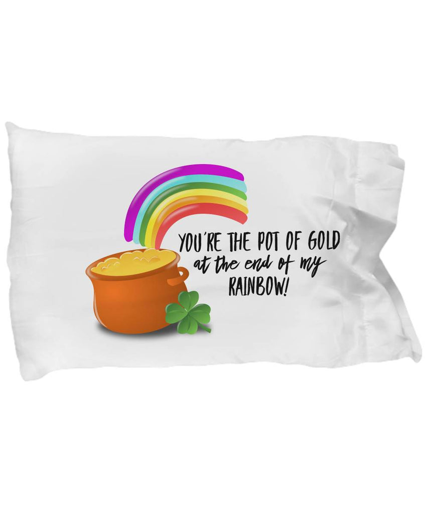 Funny Irish Gift You're the Pot of Gold  Pillow Case