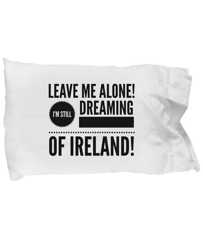 Funny Irish Gift Leave Me Alone Pillow Case Microfiber Pillowcase Moods of Ireland