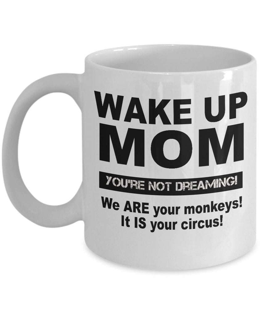 Funny Gift for Mom Wake Up MOM You're Not Dreaming! Coffee Mug Ceramic