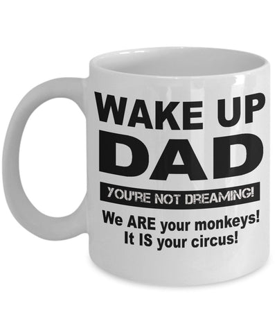 Image of Funny Gift for Dad Wake Up DAD You're Not Dreaming! Coffee Mug Ceramic Coffee Mug Moods of Ireland