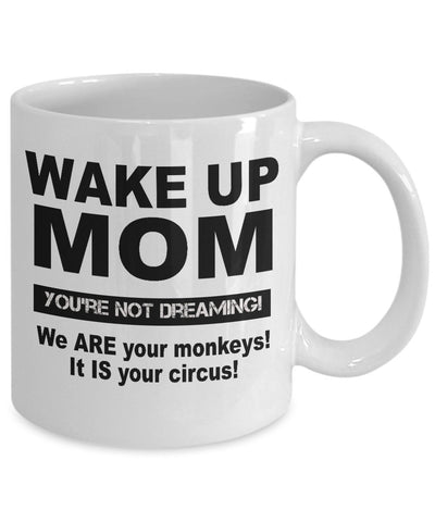 Image of Funny Gift for Mom Wake Up MOM You're Not Dreaming! Coffee Mug Ceramic