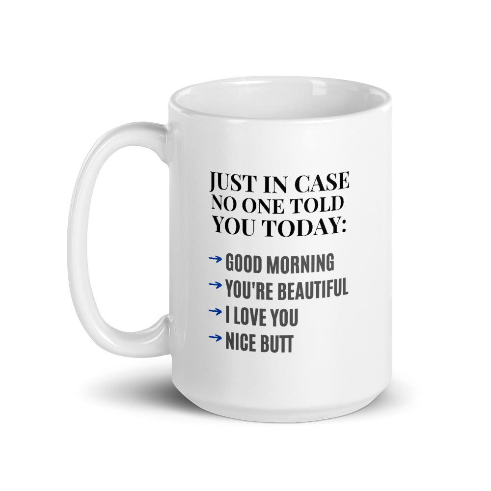 Just In Case No One Told You... Coffee Mug