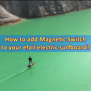 How to add Magnetic Switch to your efoil electric surfboard?
