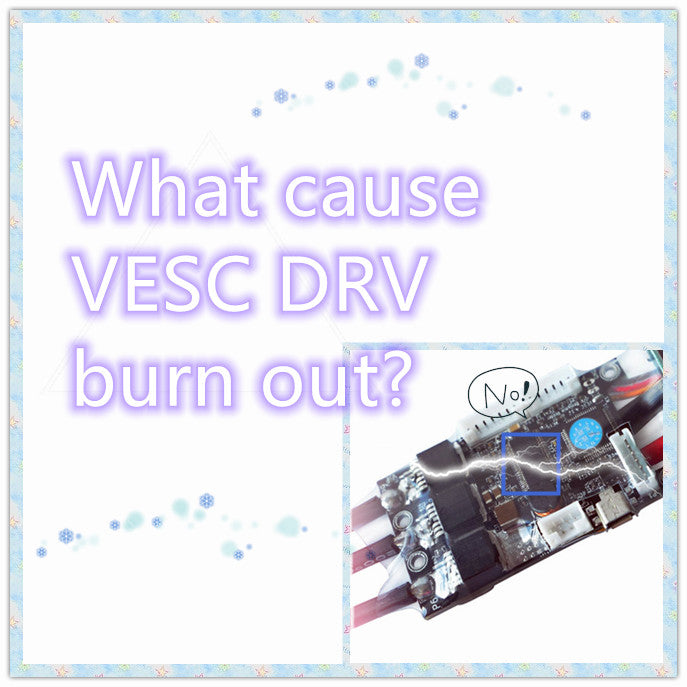 What cause VESC DRV burn out?
