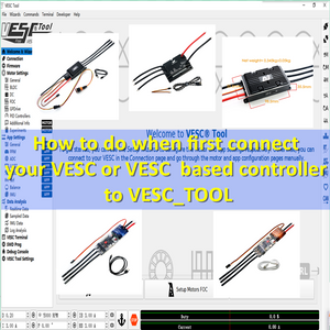 How to do when first connect your VESC or VESC based controller to VESC_TOOL ?